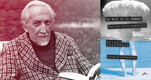 """Dwight Macdonald, autor de """"La raíz es el hombre"""""""